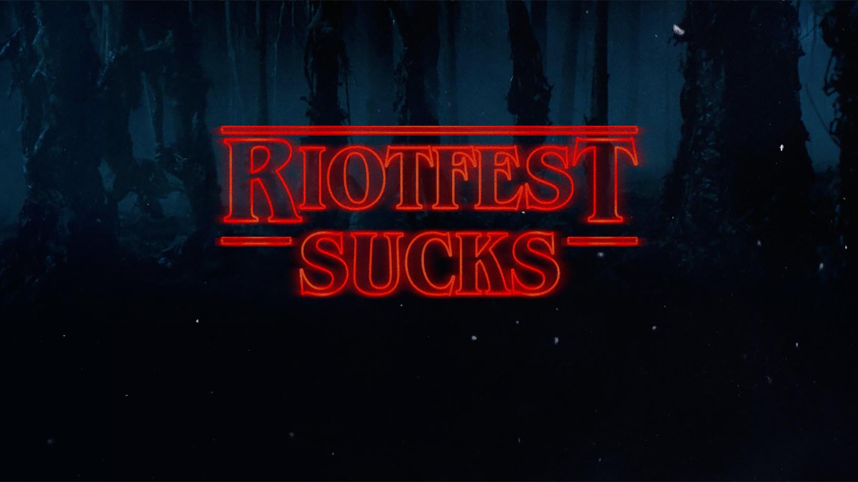 riotfest-sucks stranger thigns
